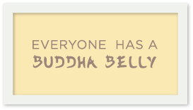 Everyone has a Buddha Belly